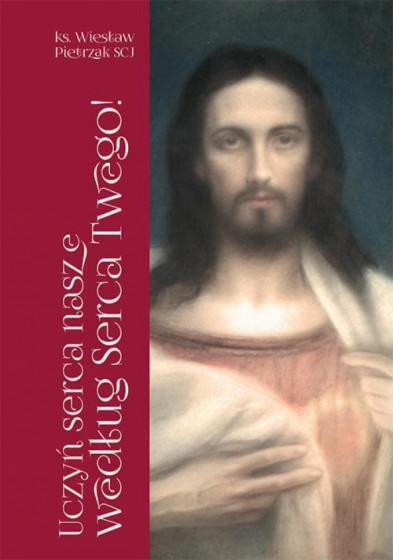 Uczyń serca nasze według Serca Twego!