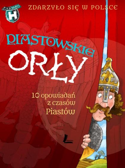 Piastowskie orły 10 opowiadań z czasów Piastów