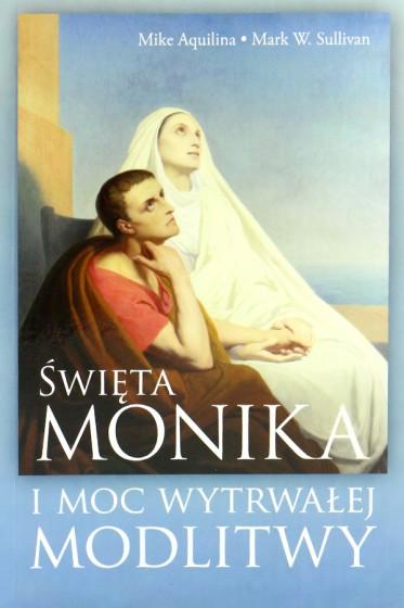 Święta Monika i moc wytrwałej modlitwy