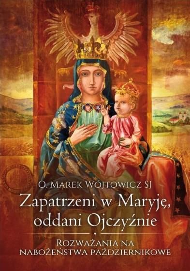 Zapatrzeni w Maryję, oddani Ojczyźnie