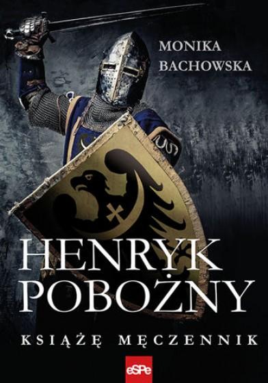 Henryk Pobożny. Książę męczennik