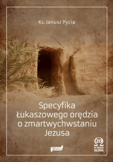 Specyfika Łukaszowego orędzia o zmartwychwstaniu Jezusa