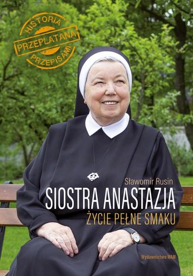 Siostra Anastazja Życie pełne smaku