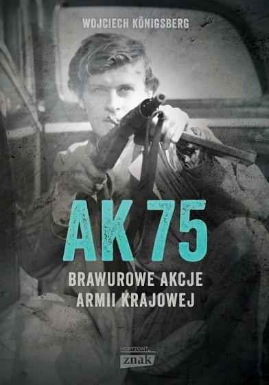 AK 75. Brawurowe akcje Armii Krajowej