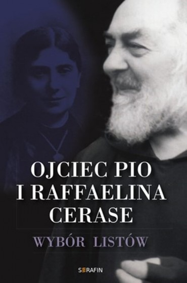 Ojciec Pio i Raffaelina Cerase Wybór listów