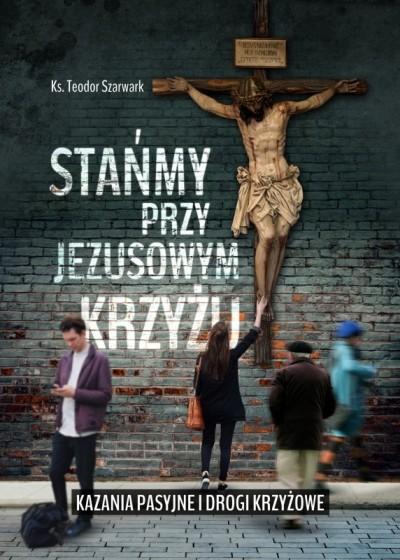 Stańmy przy Jezusowym krzyżu kazania pasyjne...