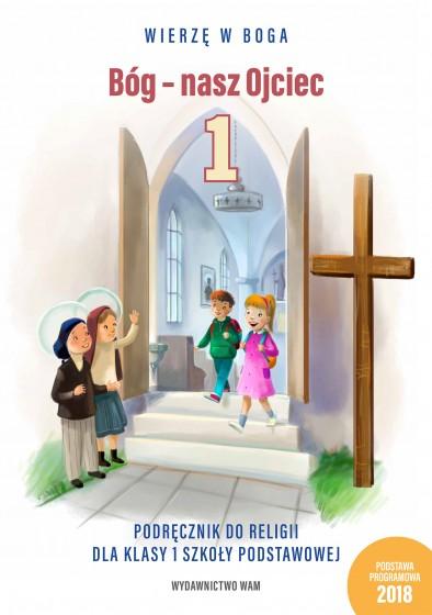 Bóg - nasz Ojciec Podręcznik do religii dla klasy 1 szkoły podstawowej