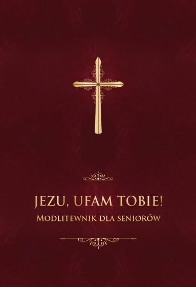 Jezu, ufam Tobie! Modlitewnik dla seniorów bordowy