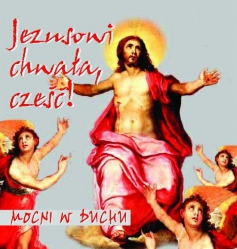 Jezusowi chwała, cześć! Mocni w duchu