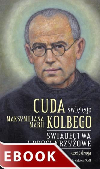 Cuda świętego Maksymiliana Marii Kolbego Część 2
