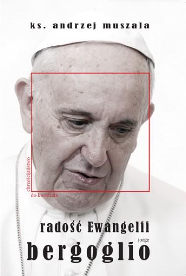Radość Ewangelii. Jorge Bergoglio