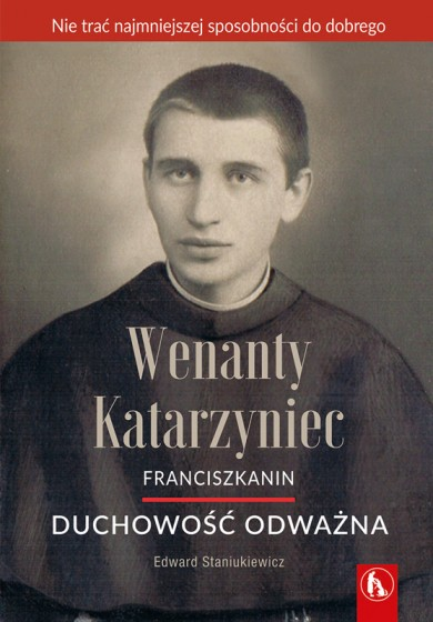 Wenanty Katarzyniec. Duchowość odważna
