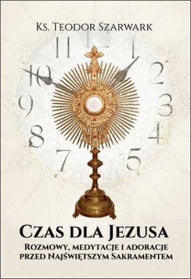 Czas dla Jezusa / Rozmowy, medytacje i adoracje