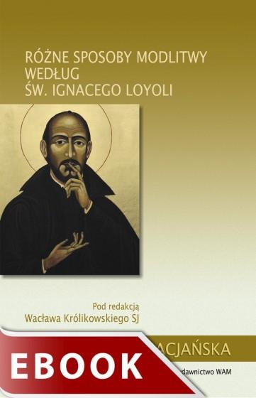 Różne sposoby modlitwy według św. Ignacego Loyoli