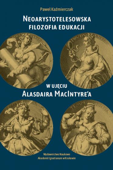 Neoarystotelesowska filozofia edukacji w ujęciu Alasdaira MacIntyre'a