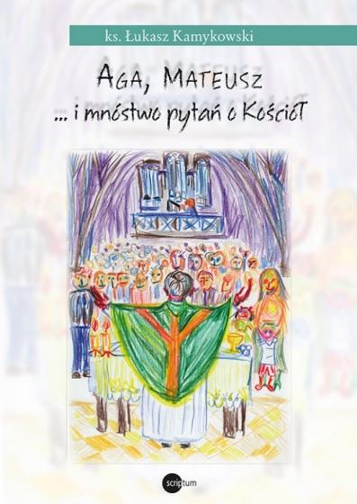 Aga, Mateusz... i mnóstwo pytań o Kościół