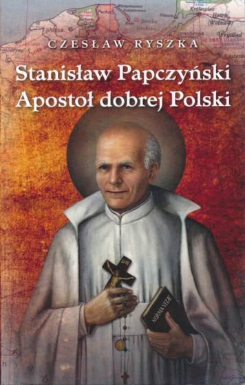 Stanisław Papczyński Apostoł dobrej Polski