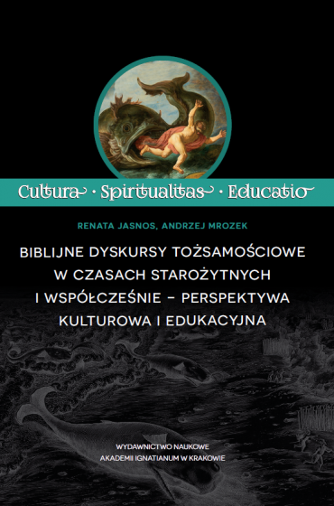 Biblijne dyskursy tożsamościowe w czasach starożytnych i współcześnie − perspektywa kulturowa i edukacyjna