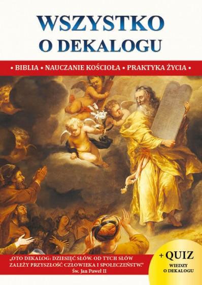 Wszystko o dekalogu Biblia, nauczanie Kościoła, praktyka życia