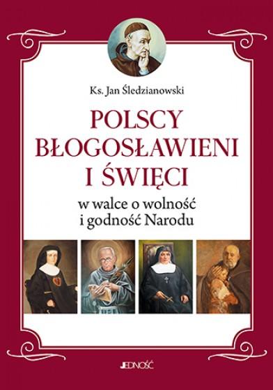 Polscy Błogosławieni i Święci w walce o wolność i godność Narodu