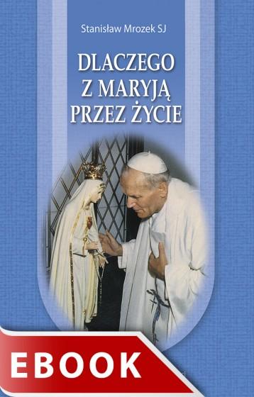Dlaczego z Maryją przez życie