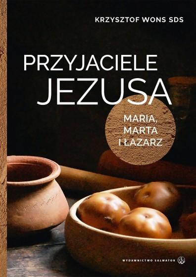 Przyjaciele Jezusa Lectio divina z Marią, Martą i Łazarzem
