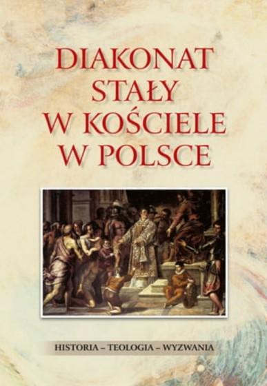 Diakonat stały w Kościele w Polsce Tom 1
