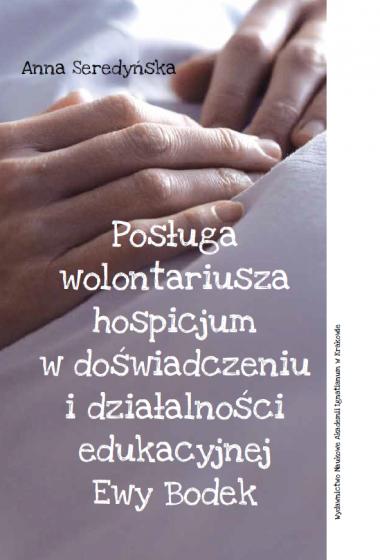 Posługa wolontariusza hospicjum w doświadczeniu i działalności edukacyjnej Ewy Bodek