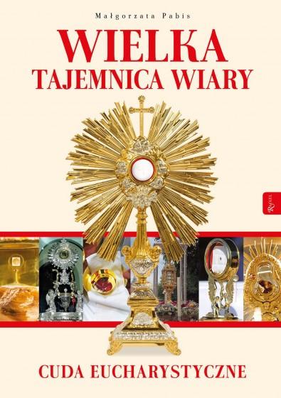 Wielka tajemnica wiary cuda eucharystyczne