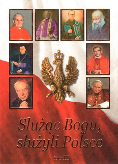 Służąc Bogu, służyli Polsce. Tom III