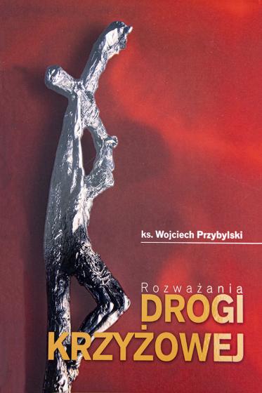 Rozważania drogi krzyżowej ks. Wojciech Przybylski