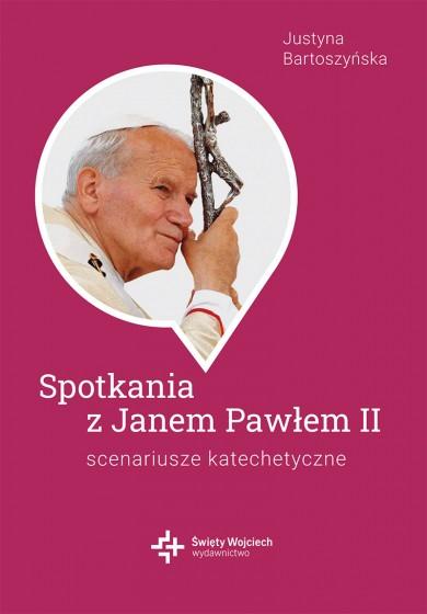 Spotkania ze św. Janem Pawłem II Scenariusze katechetyczne