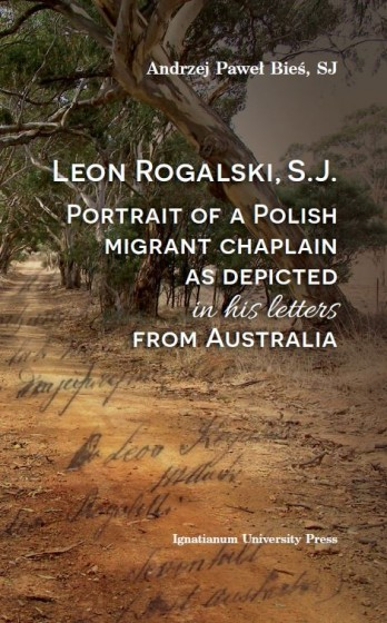 Leon Rogalski, S.J.: Portrait of a Polish migrant chaplain as depicted in his letters from Australia