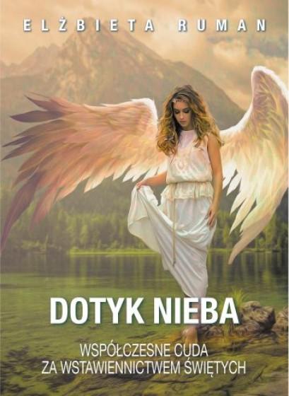 Dotyk nieba Współczesne cuda za wstawiennictwem świętych