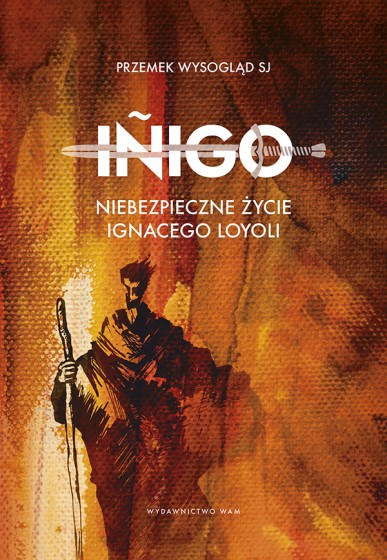 Iñigo Niebezpieczne życie Ignacego Loyoli