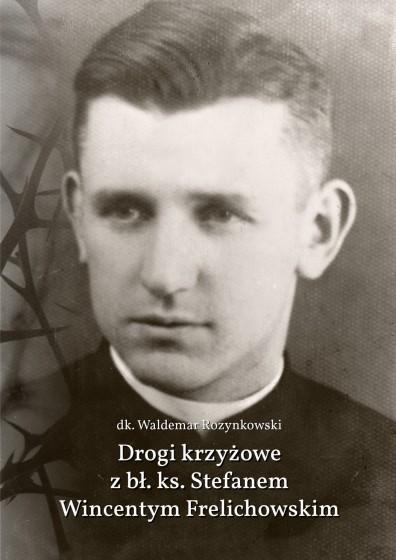 Drogi krzyżowe z bł. ks. Stefanem Wincentym Frelichowskim