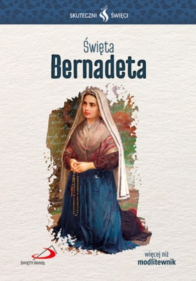 Święta Bernadeta Skuteczni święci