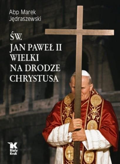 Św. Jan Paweł II Wielki: Na drodze Chrystusa