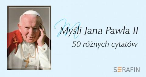 Myśli Jana Pawła II. 50 różnych cytatów