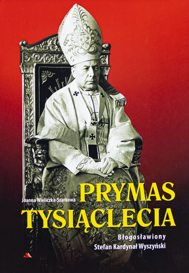 Prymas Tysiąclecia Błogosławiony Stefan Kardynał Wyszyński