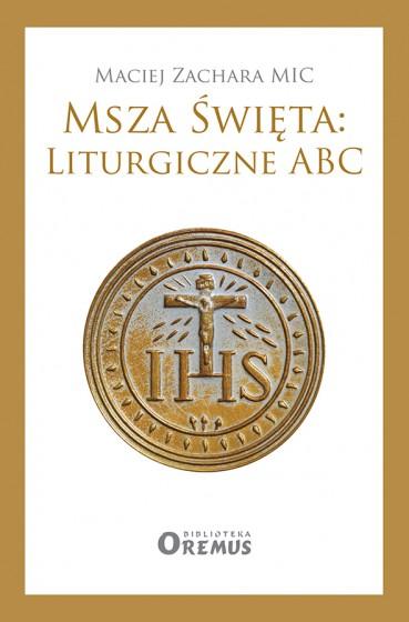 Msza Święta: Liturgiczne ABC