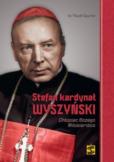 Stefan kardynał Wyszyński. Chłopiec Bożego Miłosierdzia