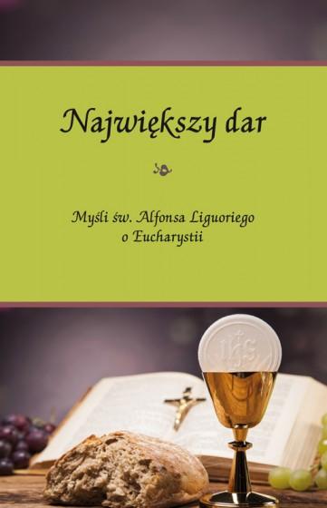 Największy dar Myśli św. Alfonsa Liguoriego o Eucharystii