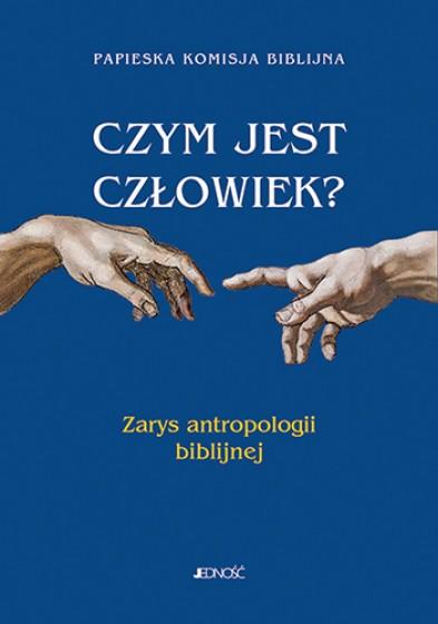 Czym jest człowiek? Zarys antropologii biblijnej