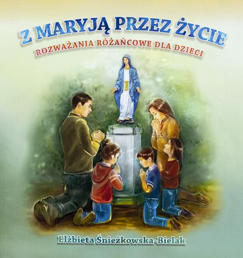 Z Maryją przez życie. Rozważania różańcowe dla dzieci