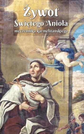 Żywot Świętego Anioła męczennika karmelitańskiego