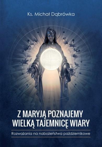 Z Maryją poznajemy wielką tajemnicę wiary