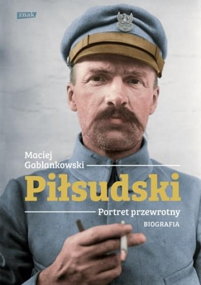 Piłsudski. Portret przewrotny