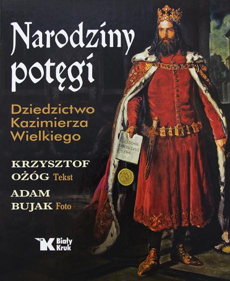 Narodziny potęgi. Dziedzictwo Kazimierza Wielkiego