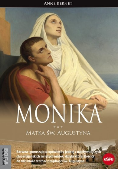 Monika. Matka św. Augustyna